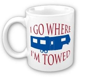 Funny RV: I Go Where I'm Towed RV Shirt and Mug