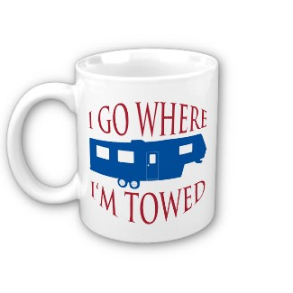 Funny RV: I Go Where I'm Towed RV Shirt and Mug