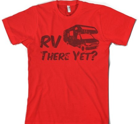 Funny RV Shirt: RV There Yet?