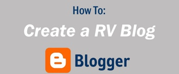 How To: Create a RV Blog Using Blogger.com