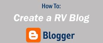How To: Create a RV Blog Using Blogger.com