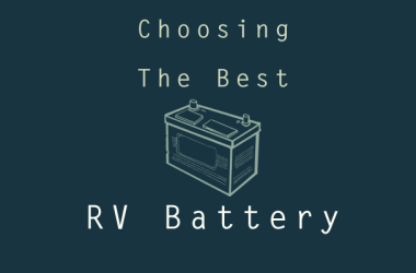 Choosing the Best RV Battery: Which is Right for You?