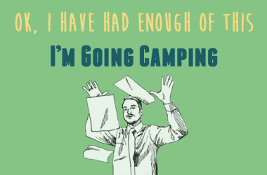 When You Have Had Enough: Must Be Time to Go Camping