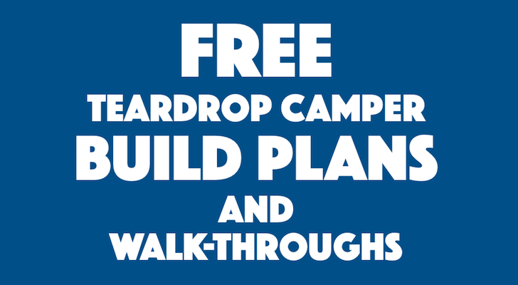 Best Free Teardrop Trailer Camper Plans And Walk-Throughs