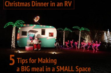 Christmas Dinner In An RV: 5 Tips For Making A BIG Meal In A SMALL Space