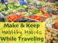 How To Make (And Keep) Healthy Habits While Traveling