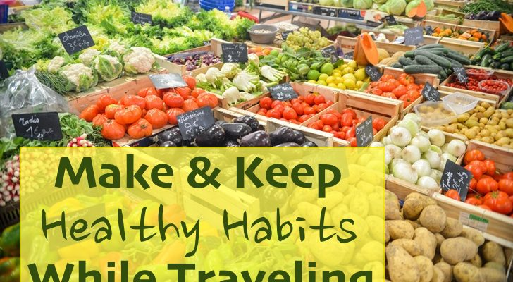 How To Make & Keep Healthy Habits While Traveling